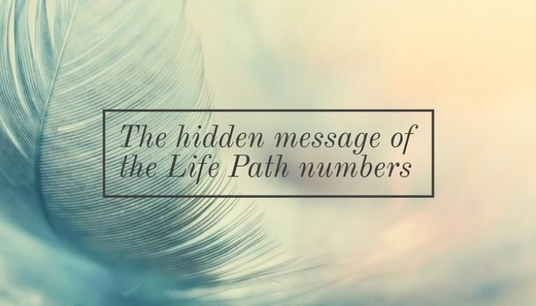 The Life Path Numbers: Hidden Messages to Keep in Mind